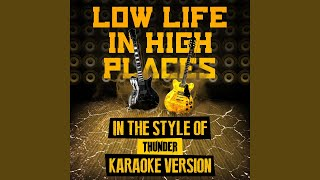 Low Life in High Places (In the Style of Thunder) (Karaoke Version)