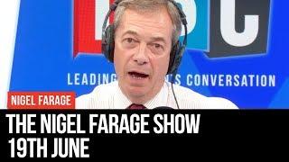 The Nigel Farage Show: 19th June 2019 - LBC
