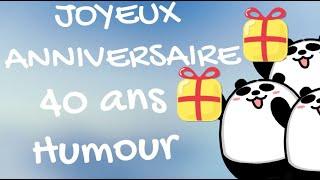 Bon Anniversaire 40 Ans Humour Ami Youtube