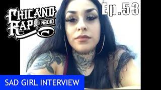 Chicano Rap Radio Episode 53 - Sad Girl Interview