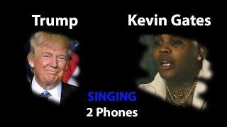 Trump Singing 2 Phones by Kevin Gates