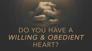 Do You Have a Willing and Obedient Heart? | Pastor Mike Childs | 5-2-21