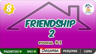 Friendship- 2  8.Sınıf uzaktanegitim evokul Kampı