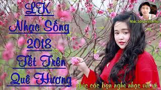 LK Nhạc Sống Tết Trên Quê Hương - Nhạc Trẻ DJ REMIX - Liên Khúc Xuân 2018 - Nhạc Sống Vĩnh Phúc