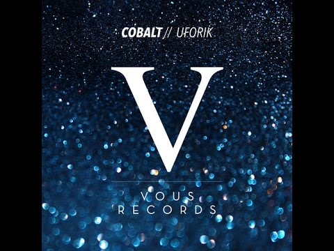 Uforik - Cobalt (Original Mix) [Vous Records] FREE DOWNLOAD