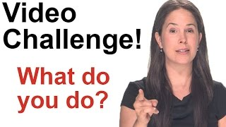 VIDEO CHALLENGE!  What do you do? Make a video!