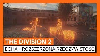"""THE DIVISION 2 - OFICJALNY ZWIASTUN """"ECHA - ROZSZERZONA RZECZYWISTOŚĆ"""""""