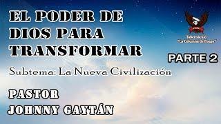 El Poder de Dios para Transformar (Pte. 2) - La Nueva Civilización - Domingo  19.11.17