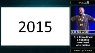 "CppCon 2015: Gor Nishanov ""C++ Coroutines - a negative overhead abstraction"""