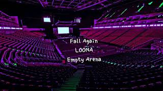Fall Again by LOONA (이달의 소녀) but you're in an empty arena [CONCERT AUDIO] [USE HEADPHONES] 🎧