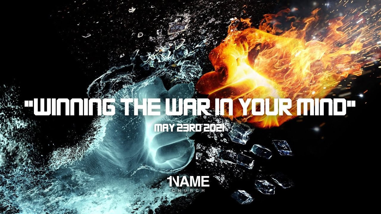 """""""Winning The War In Your Mind""""   May 23rd 2021   1Name Church"""