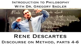 Intro To Philosophy: Rene Descartes, Discourse on Method parts 4-6