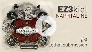 EZ3kiel - Naphtaline #9 Lethal submission