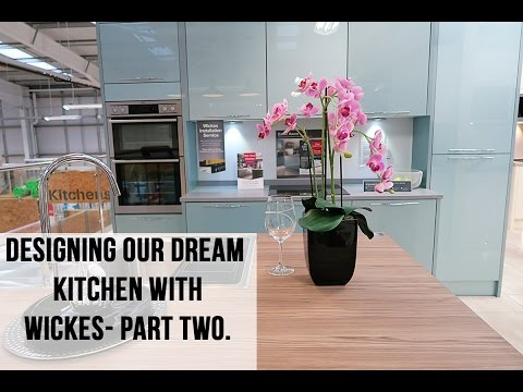 DESIGNING OUR KITCHEN WITH WICKES - PART TWO