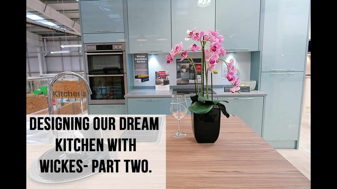 DESIGNING OUR KITCHEN WITH WICKES - PART TWO - YouTube