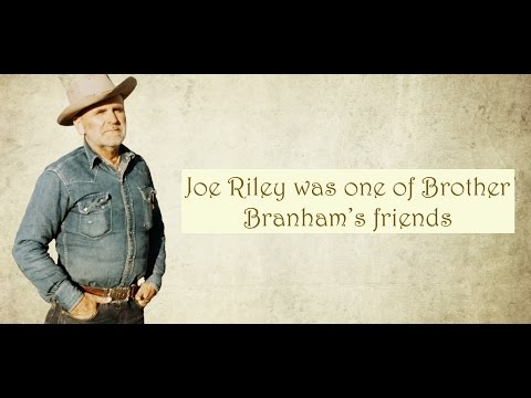 Joe Riley (one of Brother Branham's friends) Testifies