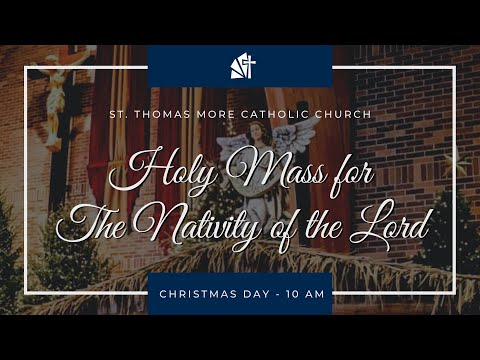 Christmas Mass - The Nativity of the Lord - St Thomas More Catholic Church - December 25, 2020