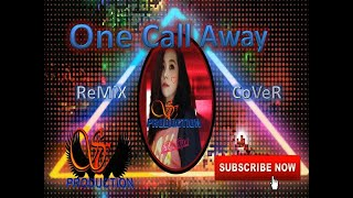 One Call Away - RemiX coVer