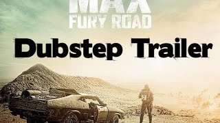 Mad Max: Fury Road (2015) Dubstep Trailer
