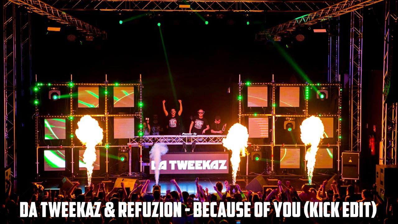 Da Tweekaz & Refuzion - Because Of You (Kick Edit) - YouTube