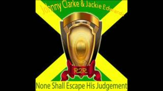 None Shall Escape The Judgement - Johnny Clarke