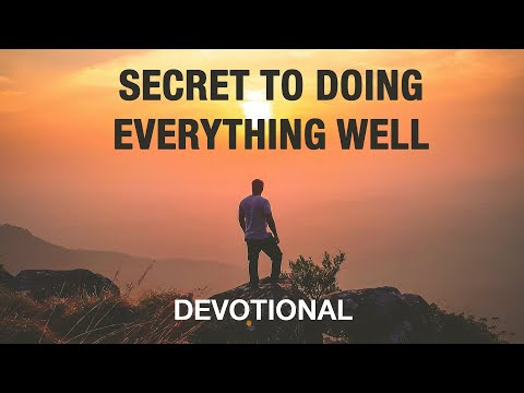 Here's the Secret to Doing Everything Well - Devotional
