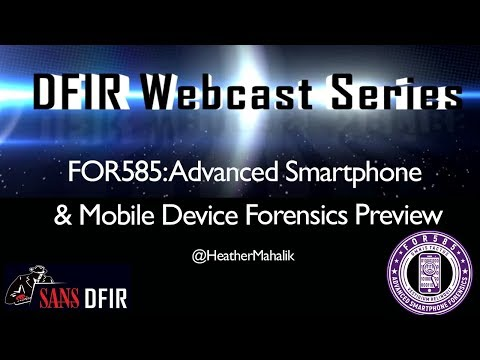 SANS DFIR Webcast - FOR585 Advanced Smartphone and Mobile De