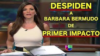 Despiden a Bárbara Bermudo DE PRIMER IMPACTO