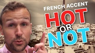 IS THE FRENCH ACCENT REALLY SEXY ?