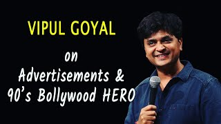 ADVERTISEMENTS & 90's BOLLYWOOD HERO | VIPUL GOYAL | Stand Up Comedy
