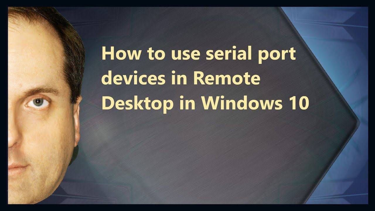 How to use serial port devices in Remote Desktop in Windows 10