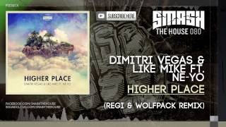 Dimitri Vegas & Like Mike ft. Ne-Yo - Higher Place (Regi & Wolfpack Remix)
