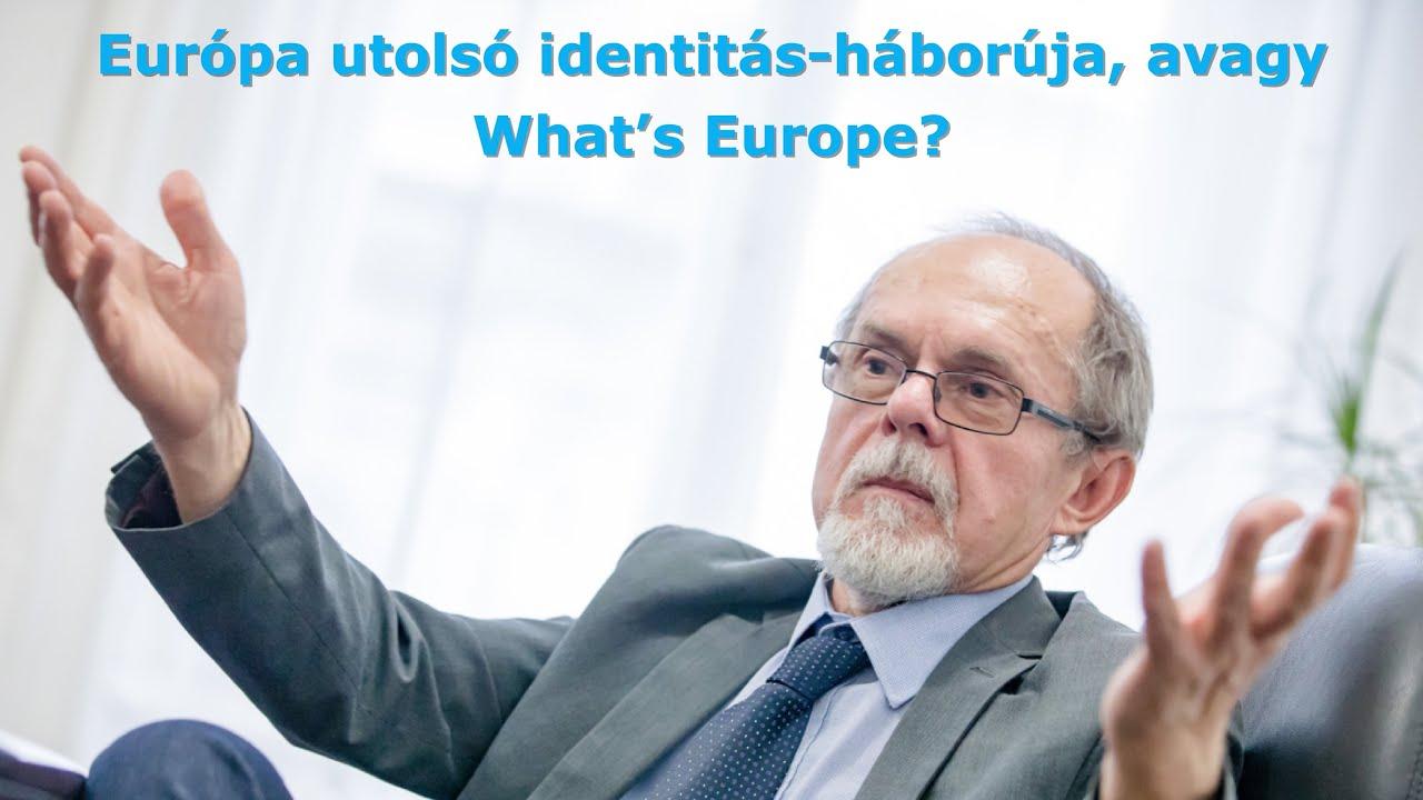Európa utolsó identitás-háborúja, avagy What's Europe? Egy Bogár Naplója