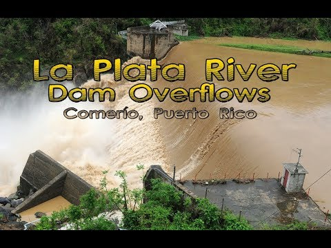 Puerto Rico: 10/23/17. La Plata River Dam Overflows After Torrential Rains In Comerío.