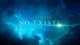 EL TIEMPO NO EXISTE Y TE LO DEMUESTRO EN 11 MINUTOS