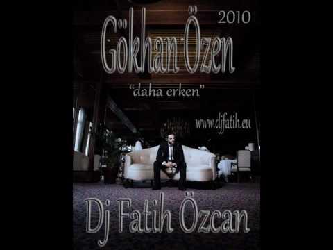 Gökhan Özen - Daha Erken 2010 ( DJ FATiH ÖZCAN ) Www.djfatih.eu