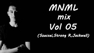 MNML Mix 2017 Vol 05 (Szecsei, Strong R, Jackwell)