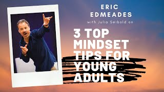 Eric Edmeades - 3 Top Mindset tips for Young Adults
