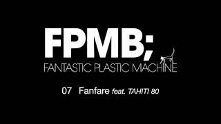 """Fantastic Plastic Machine (FPM) / Fanfare[feat. TAHITI 80] (2007 """"FPMB"""")"""