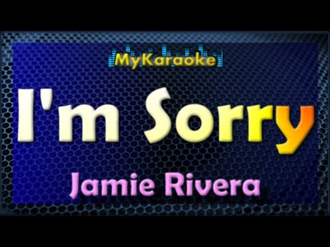 I'm Sorry - Karaoke version in the style of Jamie Rivera