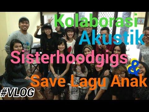 CERITA RIA - Kolaborasi Akustik Sisterhoodgigs dan #SaveLaguAnak #Vlog 07