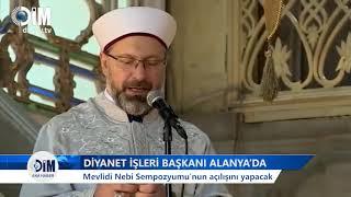 DİYANET İŞLERİ BAŞKANI ALANYA'DA Mevlidi Nebi Sempozyumu'nun açılışını yapacak - HABERLER
