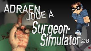 Adraen Joue à - Surgeon simulator 2013 - Gameplay FR + Téléchargement