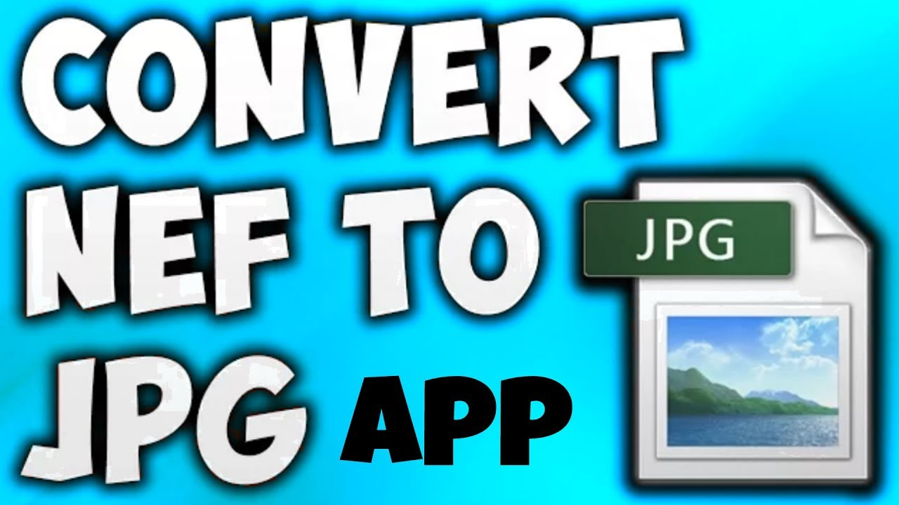 How to convert Nikon  Nef files to  jpg images