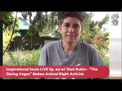 "Inspirational Souls Ep. #3 with Dani Rukin aka ""The Daring Vegan"" - Animal Activist Extraordinaire!"