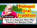 Legendary Tale of a Kepinne Man Who Fooled the Metipw Chief, Pohnpei