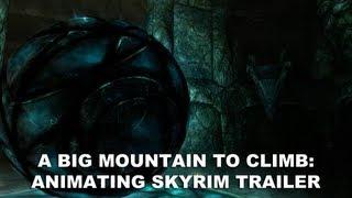 Elder Scrolls V: Skyrim - A Big Mountain to Climb: Animating Skyrim Trailer (HD 1080p)