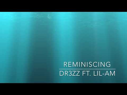 DR3ZZ ft. LIL-AM-REMINISCING (Audio)
