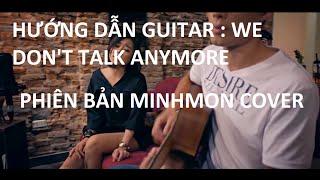 """HƯỚNG DẪN GUITAR """"WE DON'T TALK ANYMORE"""" - ver MinhMon"""