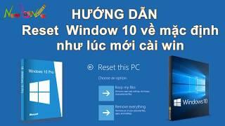Hướng dẫn Reset Window 10 về mặc định